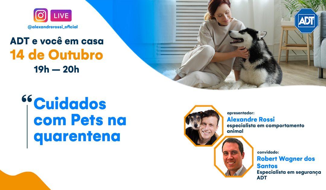 Pets na quarentena: ADT participa de live do Dr. Pet sobre cuidados com animais
